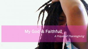 My God is Faithful! - Prayer of Thanksgiving