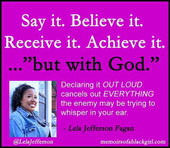 "...""but with God."" Declaring it OUT LOUD cancels out EVERYTHING the enemy may be trying to whisper in your ear. - Lela Jefferson Fagan"